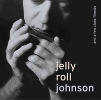 JELLY ROLL JOHNSON AND A FEW CLOSE FRIENDS