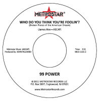 99 POWER (WRITTEN BY JAMES MEE) - WHO DO YOU THINK YOU'RE FOOLIN'?