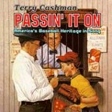 TERRY CASHMAN - PASSIN' IT On:           AMERICA'S BASEBALL HERITAGE IN SONG