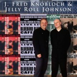 J. FRED KNOBLOCH & JELLY ROLL JOHNSON - LIVE AT THE BLUEBIRD CAFÉ